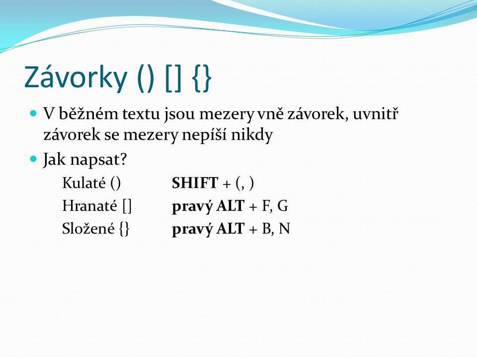 Závorky () [] {} V běžném textu jsou mezery vně závorek, uvnitř závorek se mezery nepíší nikdy. Jak napsat